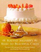 Roland Mesnier's Basic to Beautiful Cakes - Lauren Chattman, Roland Mesnier