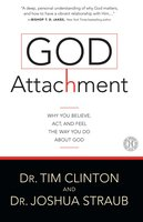 God Attachment: Why You Believe, Act, and Feel the Way You Do About God - Joshua Straub, Tim Clinton (Dr.)