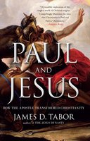 Paul and Jesus: How the Apostle Transformed Christianity - James D. Tabor