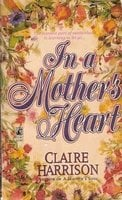 In a Mother's Heart - Claire Harrison