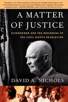 A Matter of Justice: Eisenhower and the Beginning of the Civil Rights Revolution - David A. Nichols