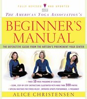 The American Yoga Association Beginner's Manual Fully Revised and Updated - Alice Christensen