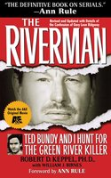 The Riverman: Ted Bundy and I Hunt for the Green River Killer - Robert Keppel