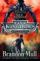 Five Kingdoms: Rogue Knight - Brandon Mull