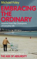 Embracing the Ordinary - Michael Foley
