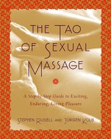 The Tao of Sexual Massage: A Step-by-Step Guide to Exciting, Enduring, Loving Pleasure - Stephen Russell