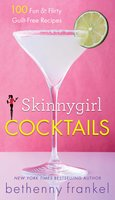 Skinnygirl Cocktails: 100 Fun & Flirty Guilt-Free Recipes - Bethenny Frankel