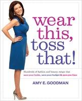 Wear This, Toss That! - Amy E. Goodman