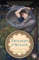 Twilight of Avalon: A Novel of Trystan & Isolde - Anna Elliott
