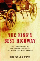 The King's Best Highway: The Lost History of the Boston Post Road, the Route That Made America - Eric Jaffe