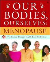 Our Bodies, Ourselves: Menopause - Judy Norsigian, Boston Women's Health Book Collective
