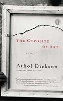 The Opposite of Art - Athol Dickson