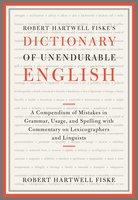 Robert Hartwell Fiske's Dictionary of Unendurable English - Robert Hartwell Fiske