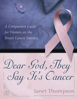 Dear God, They Say It's Cancer: A Companion Guide for Women on the Breast Cancer Journey - Janet Thompson