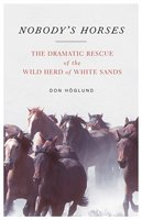 Nobody's Horses: The Dramatic Rescue of the Wild Herd of White Sands - Don Höglund