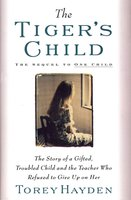 Tiger's Child: The Story of a Gifted, Troubled Child and the Teac - Torey Hayden