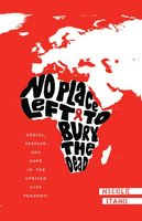 No Place Left to Bury the Dead: Denial, Despair and Hope in the African AIDS Pandemic - Nicole Itano