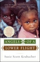 Angels of a Lower Flight: One Woman's Mission to Save a Country ... One Child at a Time - Susie Scott Krabacher