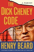 The Dick Cheney Code: A Parody - Henry Beard