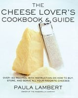 The Cheese Lover's Cookbook & Guide - Paula Lambert