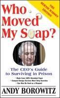 Who Moved My Soap?: The CEO's Guide to Surviving Prison: The Bernie Madoff Edition - Andy Borowitz