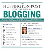 The Huffington Post Complete Guide to Blogging - The editors of the Huffington Post