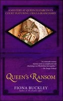 Queen's Ransom: A Mystery at Queen Elizabeth I's Court Featuring Ursula Blanchard - Fiona Buckley