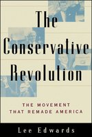 The Conservative Revolution: The Movement that Remade America - Lee Edwards
