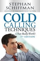 Cold Calling Techniques (That Really Work!) - Stephen Schiffman