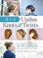 DIY Updos, Knots, & Twists - Melissa Cook