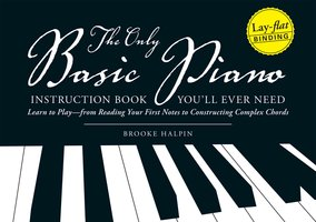 The Only Basic Piano Instruction Book You'll Ever Need: Learn to Play – from Reading Your First Notes to Constructing Complex Cords - Brooke Halpin