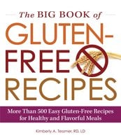 The Big Book of Gluten-Free Recipes: More Than 500 Easy Gluten-Free Recipes for Healthy and Flavorful Meals - Kimberly A. Tessmer