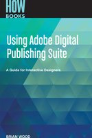 Using Adobe Digital Publishing Suite: A Guide for Interactive Designers - Wood Brian