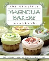The Complete Magnolia Bakery Cookbook: Recipes from the World Famous Bakery and Allysa Torey's Home Kitchen - Allysa Torey, Jennifer Appel