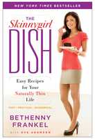 The Skinnygirl Dish: Easy Recipes for Your Naturally Thin Life - Bethenny Frankel