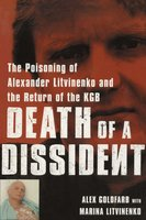 Death of a Dissident: The Poisoning of Alexander Litvinenko and the Return of the KGB - Alex Goldfarb