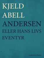 Andersen; eller hans livs eventyr - Kjeld Abell