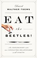 Eat the Beetles! - David Waltner-Toews