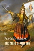 The Maid of Orleans: A Tragedy - Friedrich Schiller