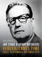 Generalernes time: Chile september. Oktober 1973 - Jan Stage, Henry Notaker