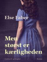 Men størst er kærligheden - Else Faber