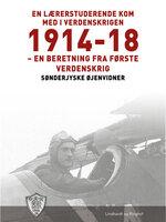 En lærerstuderende kom med i verdenskrigen 1914-18 - Sønderjyske Øjenvidner