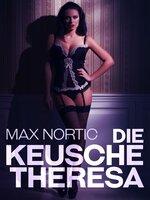 Die keusche Theresa - Max Nortic