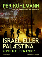 Israel eller Palæstina: Konflikt uden ende? - Per Kühlmann