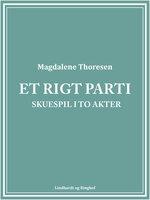 Et rigt parti: Skuespil i to akter - Magdalene Thoresen