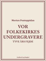 Vor folkekirkes undergravere: Tyve års fejde - Morten Pontoppidan