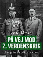 På vej mod 2. verdenskrig: Europæisk storpolitik 1919-1939 - Per Kühlmann