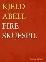 Fire skuespil - Kjeld Abell