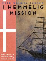 I hemmelig Mission - Erik Volmer Jensen
