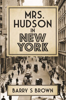 Mrs. Hudson in New York - Barry S. Brown
